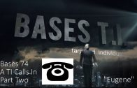Bases 74 The TI Who Called In Part two